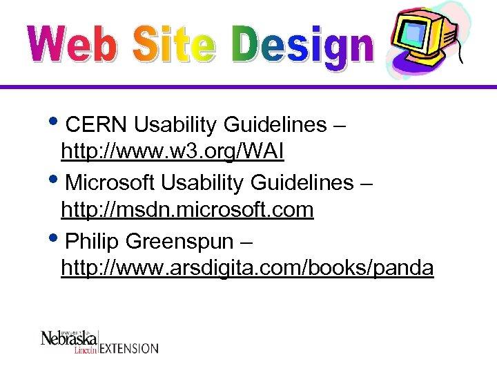 i. CERN Usability Guidelines – http: //www. w 3. org/WAI i. Microsoft Usability Guidelines