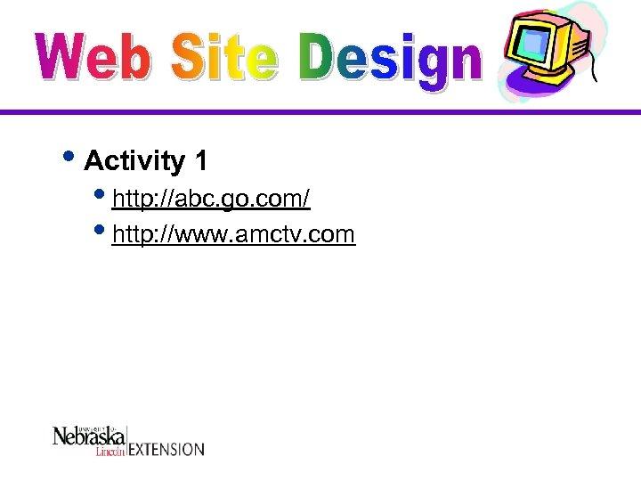 i. Activity 1 ihttp: //abc. go. com/ ihttp: //www. amctv. com