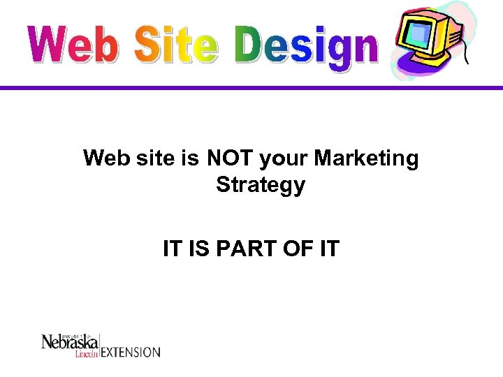 Web site is NOT your Marketing Strategy IT IS PART OF IT