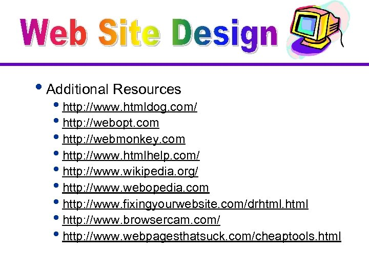 i. Additional Resources ihttp: //www. htmldog. com/ ihttp: //webopt. com ihttp: //webmonkey. com ihttp: