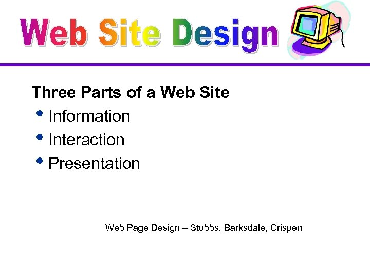 Three Parts of a Web Site i. Information i. Interaction i. Presentation Web Page