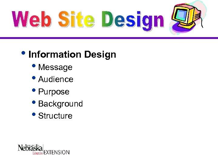 i. Information Design i. Message i. Audience i. Purpose i. Background i. Structure