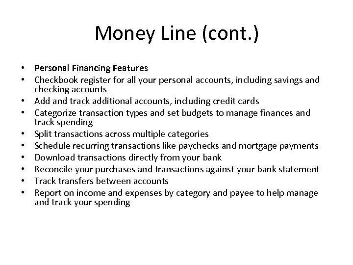 Money Line (cont. ) • Personal Financing Features • Checkbook register for all your