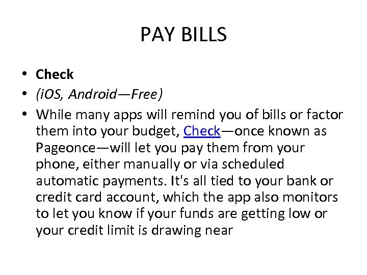 PAY BILLS • Check • (i. OS, Android—Free) • While many apps will remind