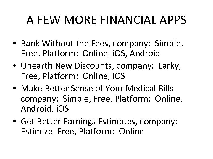 A FEW MORE FINANCIAL APPS • Bank Without the Fees, company: Simple, Free, Platform: