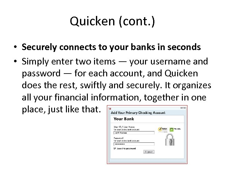 Quicken (cont. ) • Securely connects to your banks in seconds • Simply enter