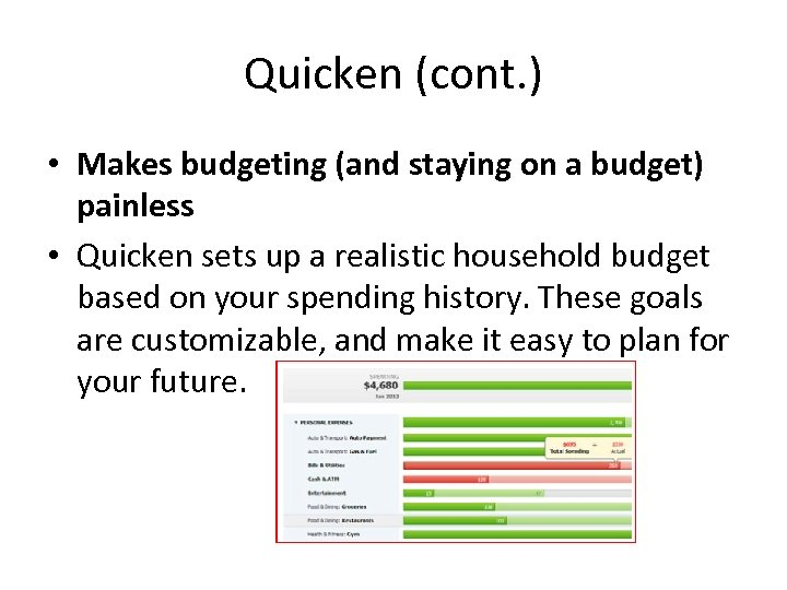 Quicken (cont. ) • Makes budgeting (and staying on a budget) painless • Quicken