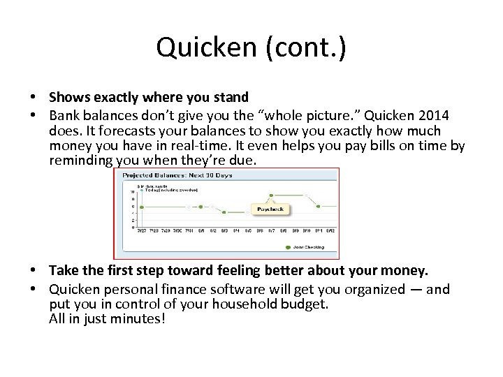 Quicken (cont. ) • Shows exactly where you stand • Bank balances don't give