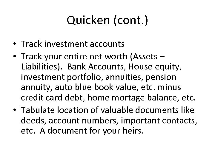 Quicken (cont. ) • Track investment accounts • Track your entire net worth (Assets