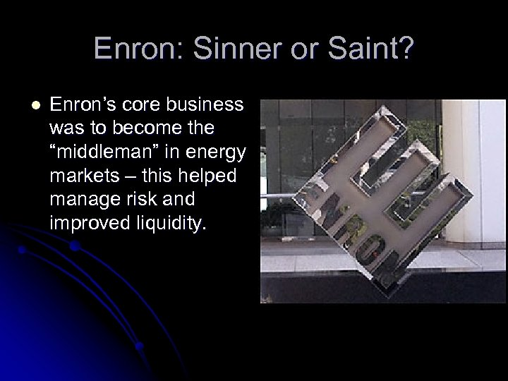 """Enron: Sinner or Saint? l Enron's core business was to become the """"middleman"""" in"""