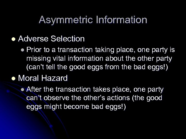 Asymmetric Information l Adverse Selection l Prior to a transaction taking place, one party