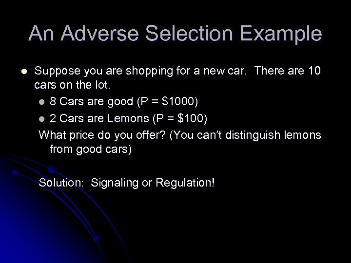 An Adverse Selection Example l Suppose you are shopping for a new car. There