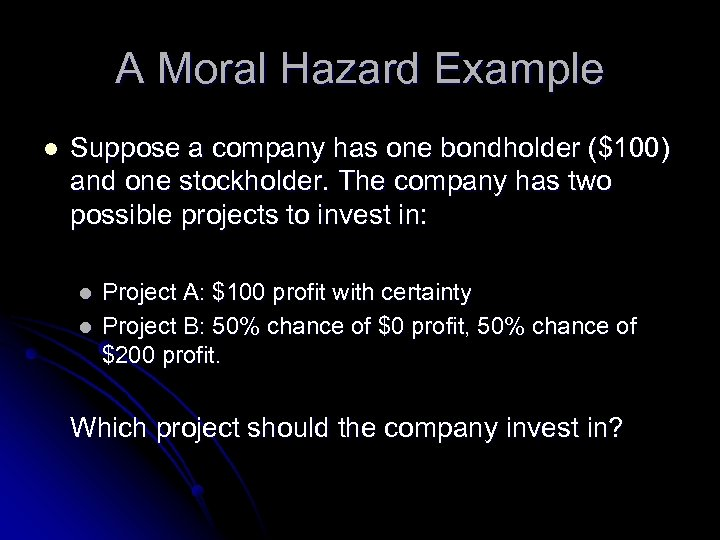 A Moral Hazard Example l Suppose a company has one bondholder ($100) and one