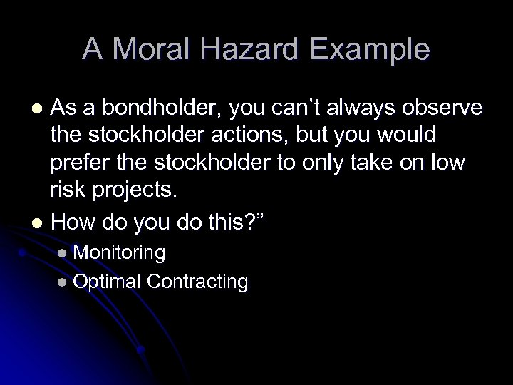 A Moral Hazard Example As a bondholder, you can't always observe the stockholder actions,