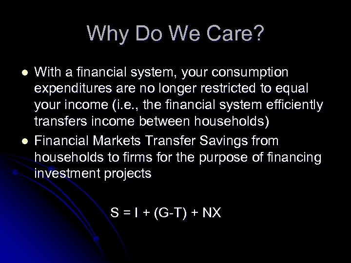 Why Do We Care? l l With a financial system, your consumption expenditures are