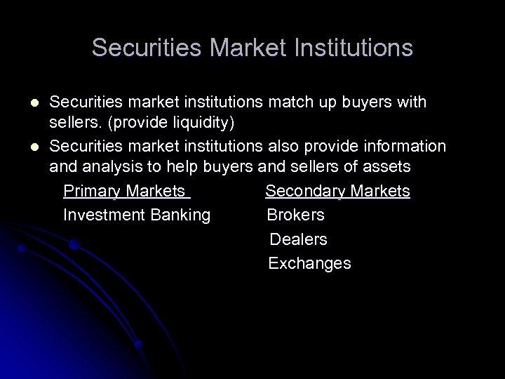 Securities Market Institutions l l Securities market institutions match up buyers with sellers. (provide