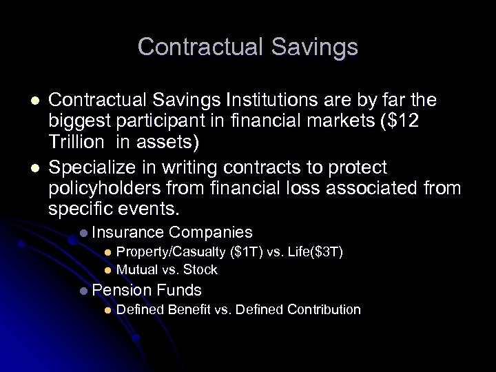 Contractual Savings l l Contractual Savings Institutions are by far the biggest participant in