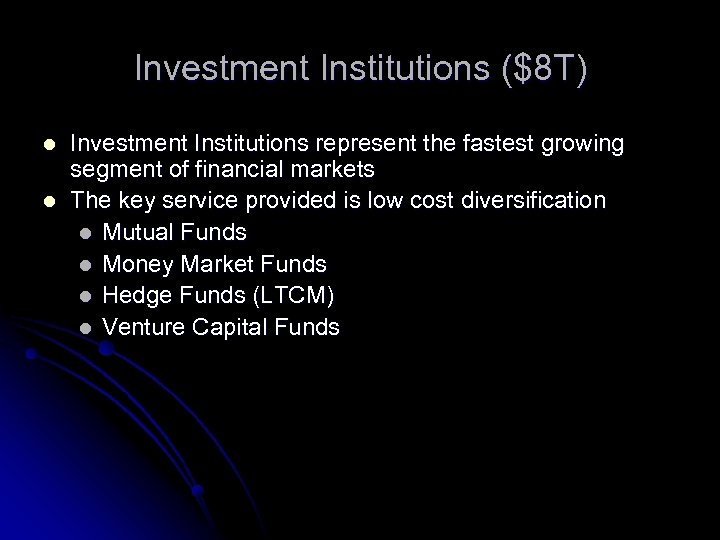 Investment Institutions ($8 T) l l Investment Institutions represent the fastest growing segment of