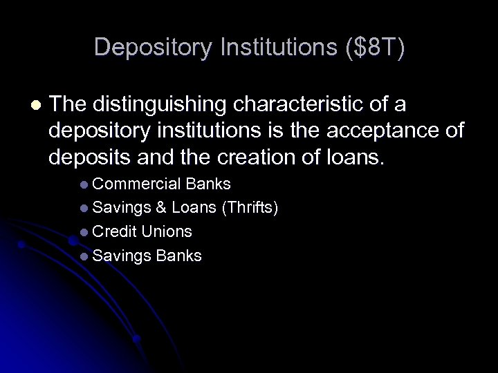 Depository Institutions ($8 T) l The distinguishing characteristic of a depository institutions is the