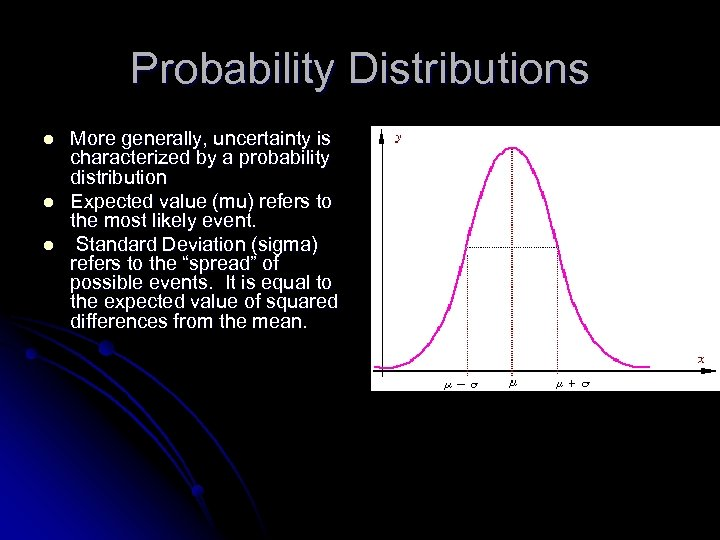 Probability Distributions l l l More generally, uncertainty is characterized by a probability distribution