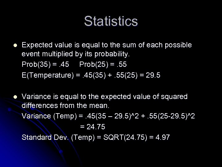 Statistics l Expected value is equal to the sum of each possible event multiplied