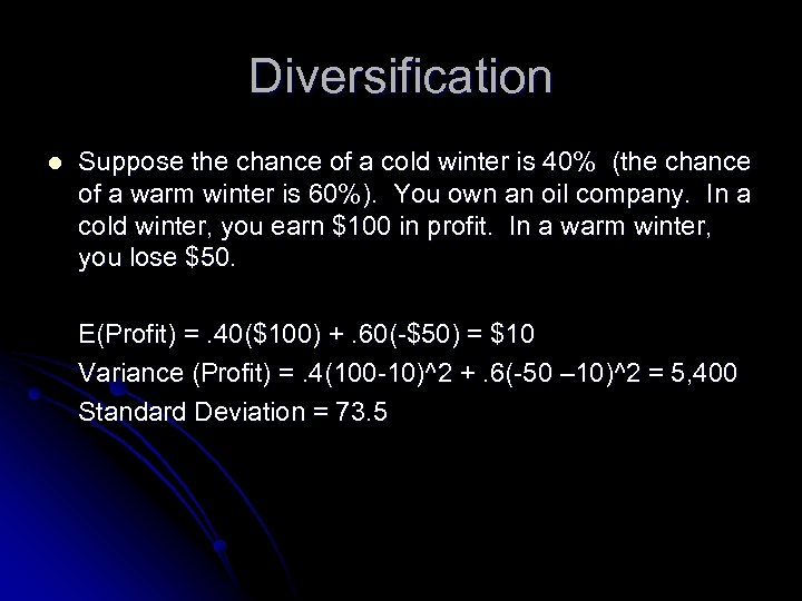 Diversification l Suppose the chance of a cold winter is 40% (the chance of