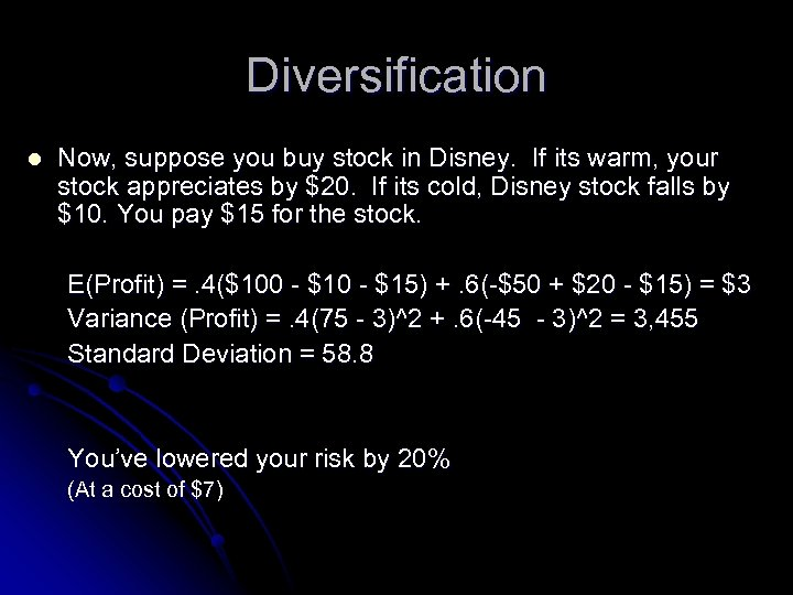 Diversification l Now, suppose you buy stock in Disney. If its warm, your stock