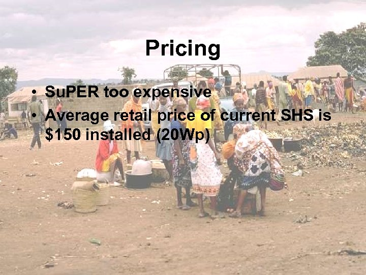 Pricing • Su. PER too expensive • Average retail price of current SHS is