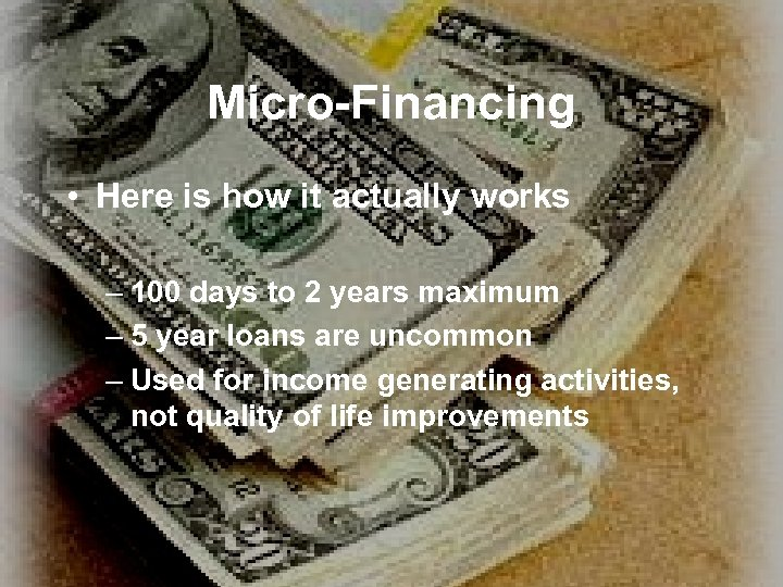 Micro-Financing • Here is how it actually works – 100 days to 2 years