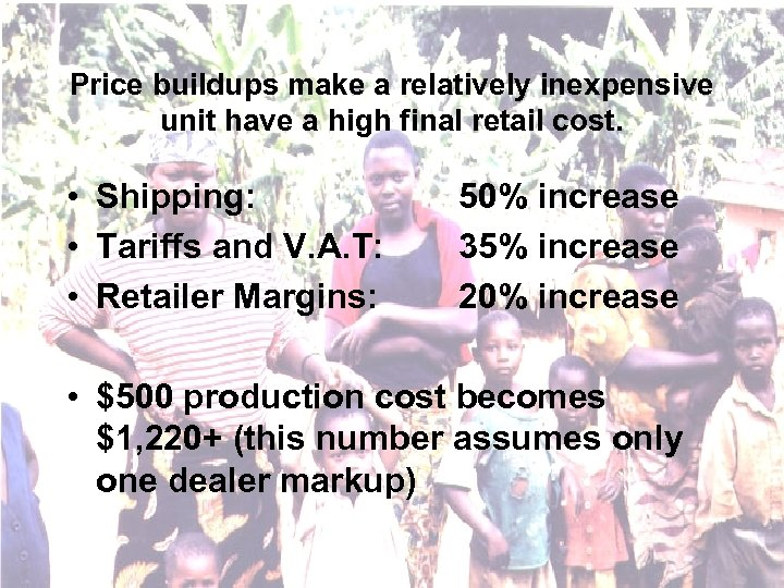 Price buildups make a relatively inexpensive unit have a high final retail cost. •
