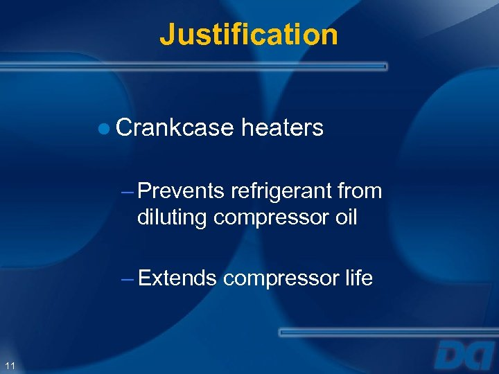 Justification ● Crankcase heaters – Prevents refrigerant from diluting compressor oil – Extends compressor