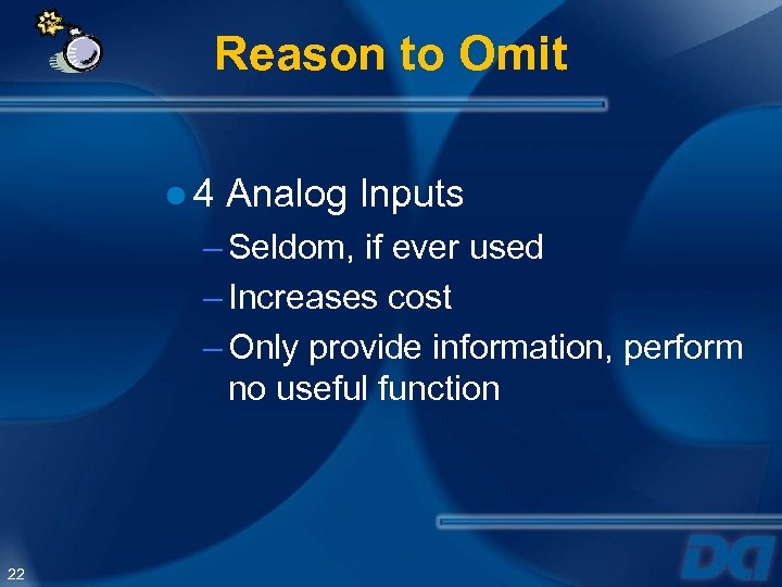 Reason to Omit ● 4 Analog Inputs – Seldom, if ever used – Increases