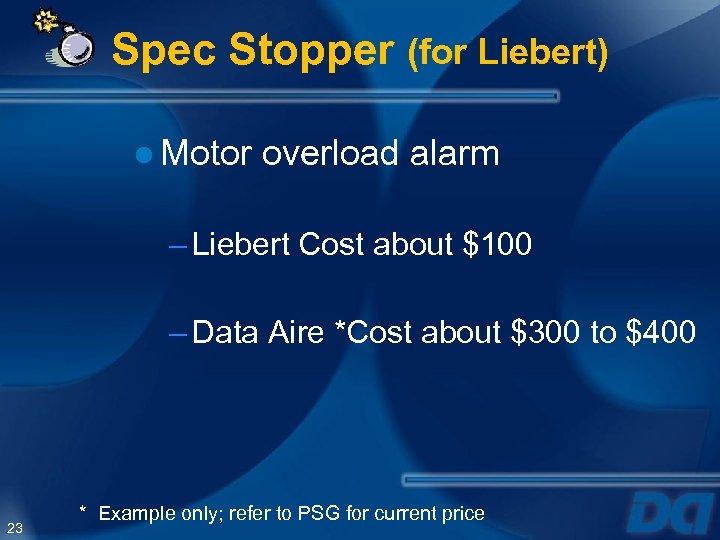 Spec Stopper (for Liebert) ● Motor overload alarm – Liebert Cost about $100 –