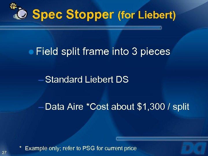 Spec Stopper (for Liebert) ● Field split frame into 3 pieces – Standard Liebert