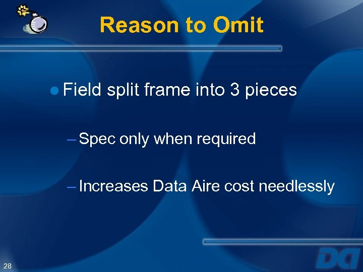 Reason to Omit ● Field split frame into 3 pieces – Spec only when