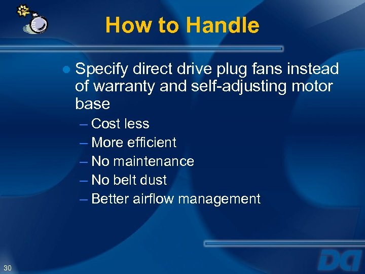 How to Handle ● Specify direct drive plug fans instead of warranty and self-adjusting