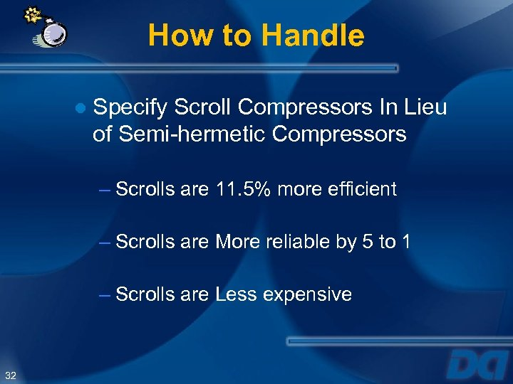 How to Handle ● Specify Scroll Compressors In Lieu of Semi-hermetic Compressors – Scrolls