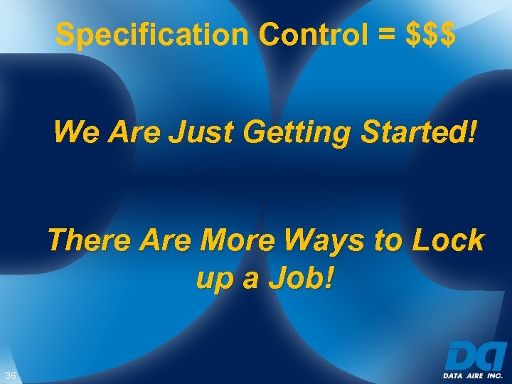 Specification Control = $$$ We Are Just Getting Started! There Are More Ways to