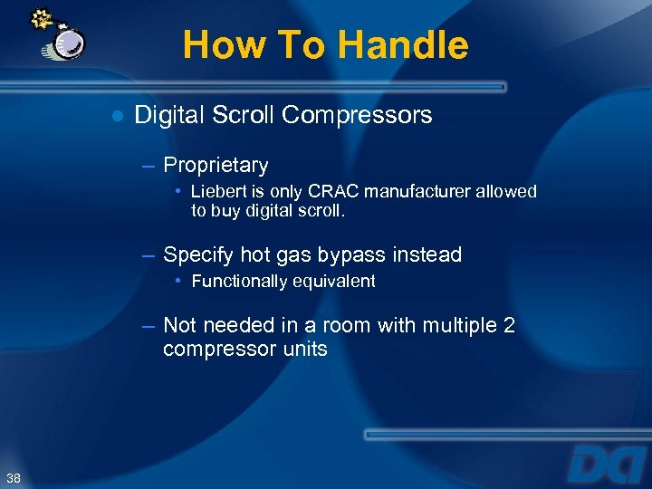 How To Handle ● Digital Scroll Compressors – Proprietary • Liebert is only CRAC