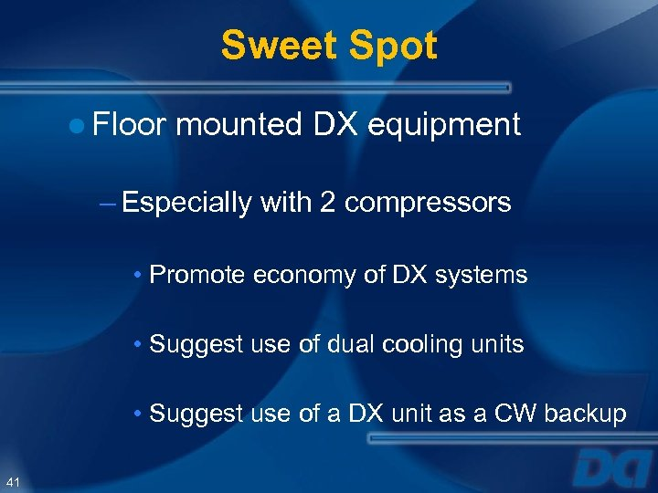 Sweet Spot ● Floor mounted DX equipment – Especially with 2 compressors • Promote