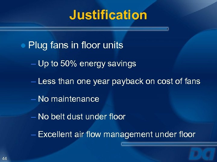 Justification ● Plug fans in floor units – Up to 50% energy savings –