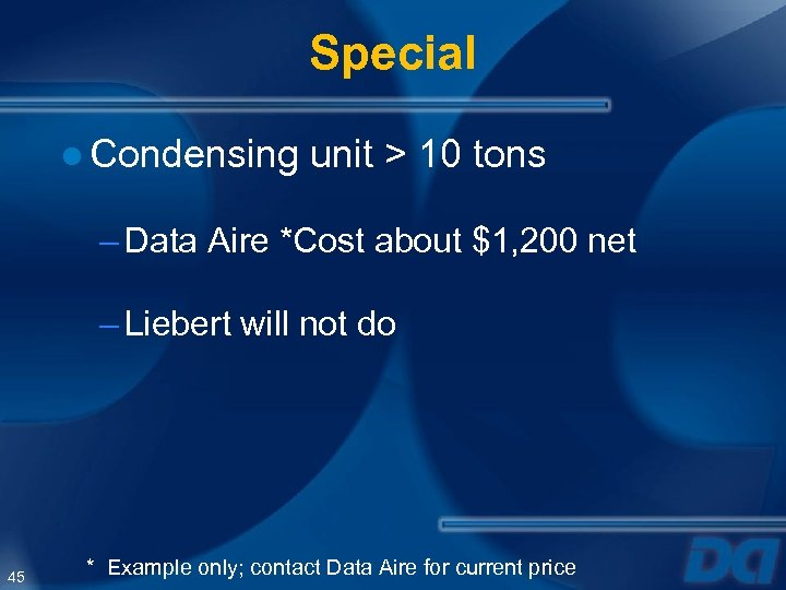 Special ● Condensing unit > 10 tons – Data Aire *Cost about $1, 200