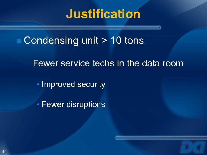 Justification ● Condensing unit > 10 tons – Fewer service techs in the data