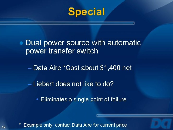 Special ● Dual power source with automatic power transfer switch – Data Aire *Cost