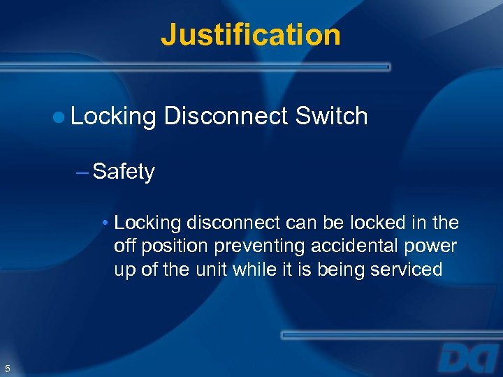 Justification ● Locking Disconnect Switch – Safety • Locking disconnect can be locked in