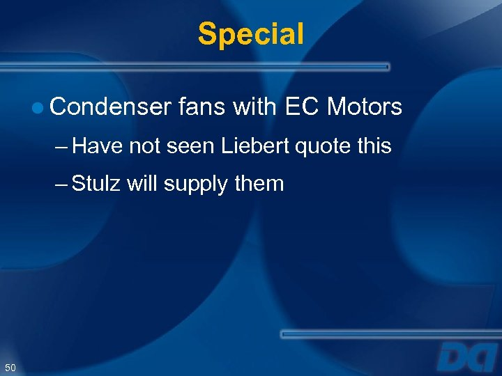 Special ● Condenser fans with EC Motors – Have not seen Liebert quote this