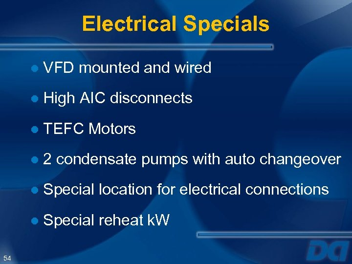 Electrical Specials ● VFD mounted and wired ● High AIC disconnects ● TEFC Motors