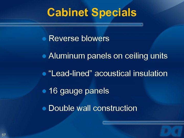 """Cabinet Specials ● Reverse blowers ● Aluminum panels on ceiling units ● """"Lead-lined"""" acoustical"""
