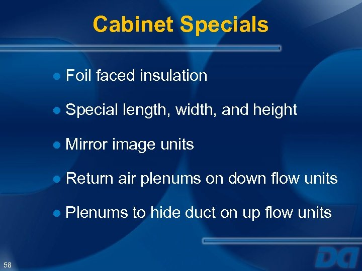 Cabinet Specials ● Foil faced insulation ● Special length, width, and height ● Mirror