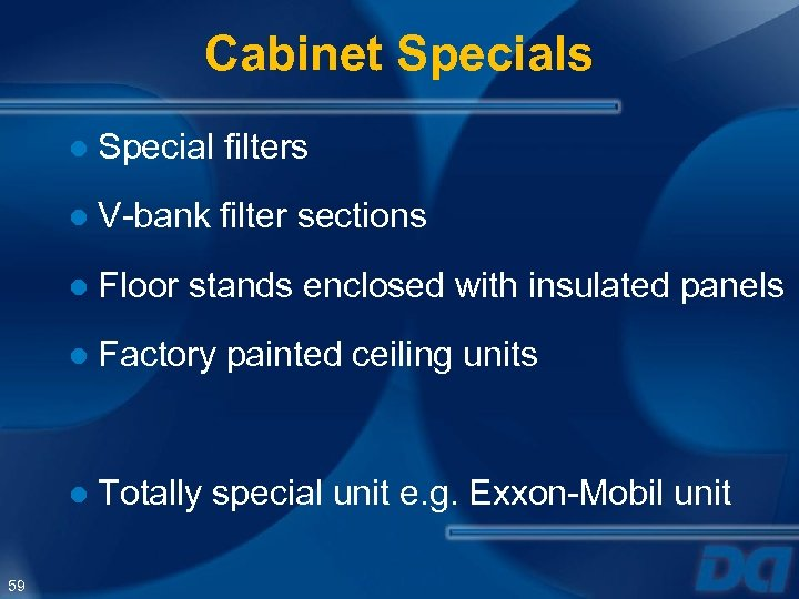 Cabinet Specials ● Special filters ● V-bank filter sections ● Floor stands enclosed with